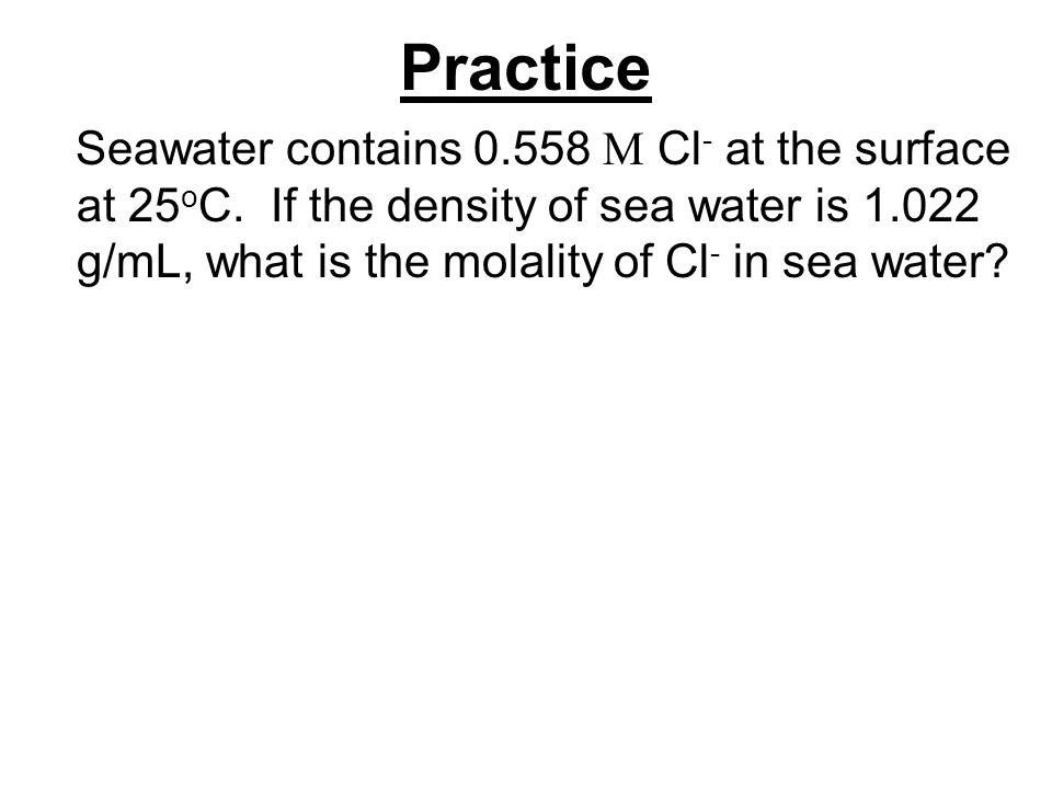 Practice Seawater contains 0.558 M Cl- at the surface at 25oC.