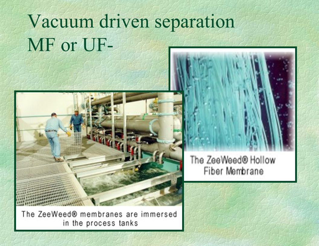 Vacuum driven separation MF or UF-