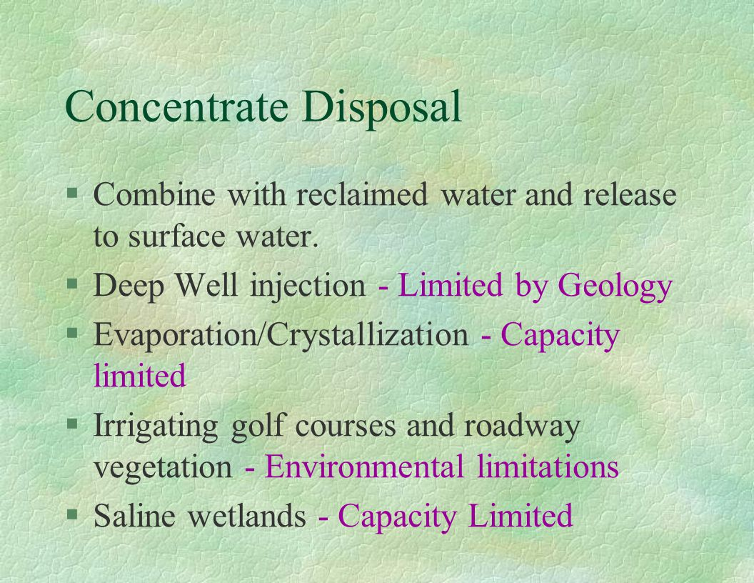 Concentrate Disposal Combine with reclaimed water and release to surface water. Deep Well injection - Limited by Geology.