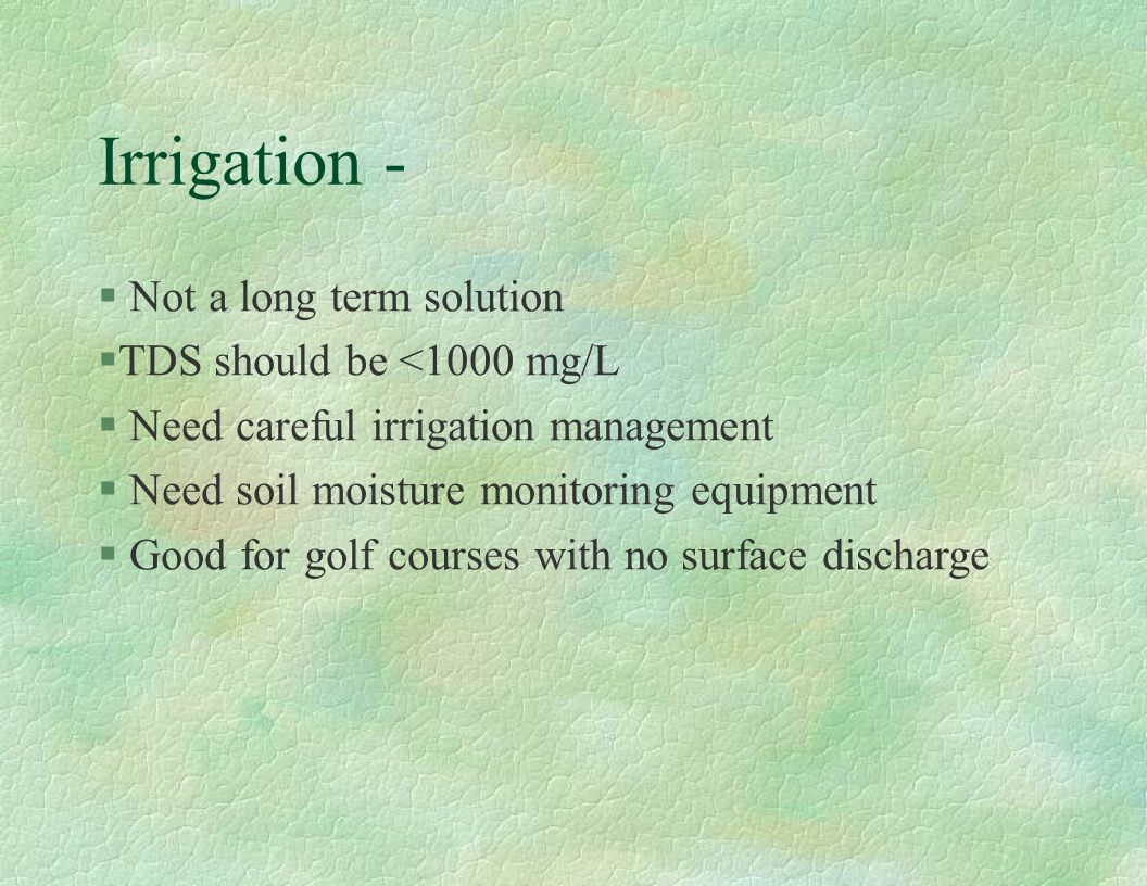 Irrigation - Not a long term solution TDS should be <1000 mg/L