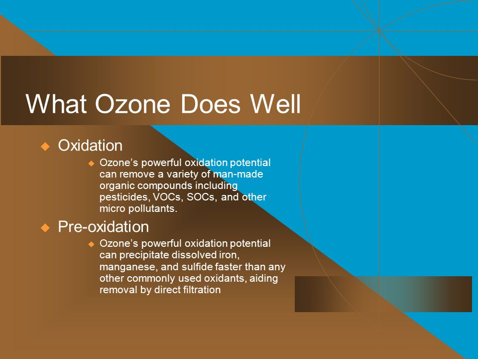 What Ozone Does Well Oxidation Pre-oxidation