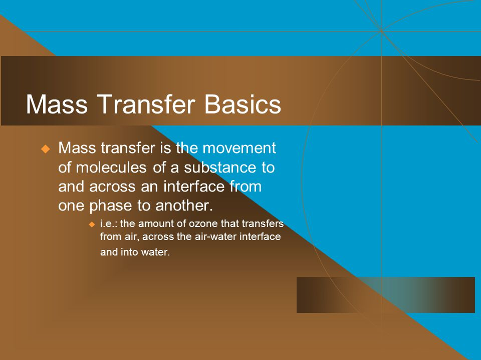 Mass Transfer Basics Mass transfer is the movement of molecules of a substance to and across an interface from one phase to another.