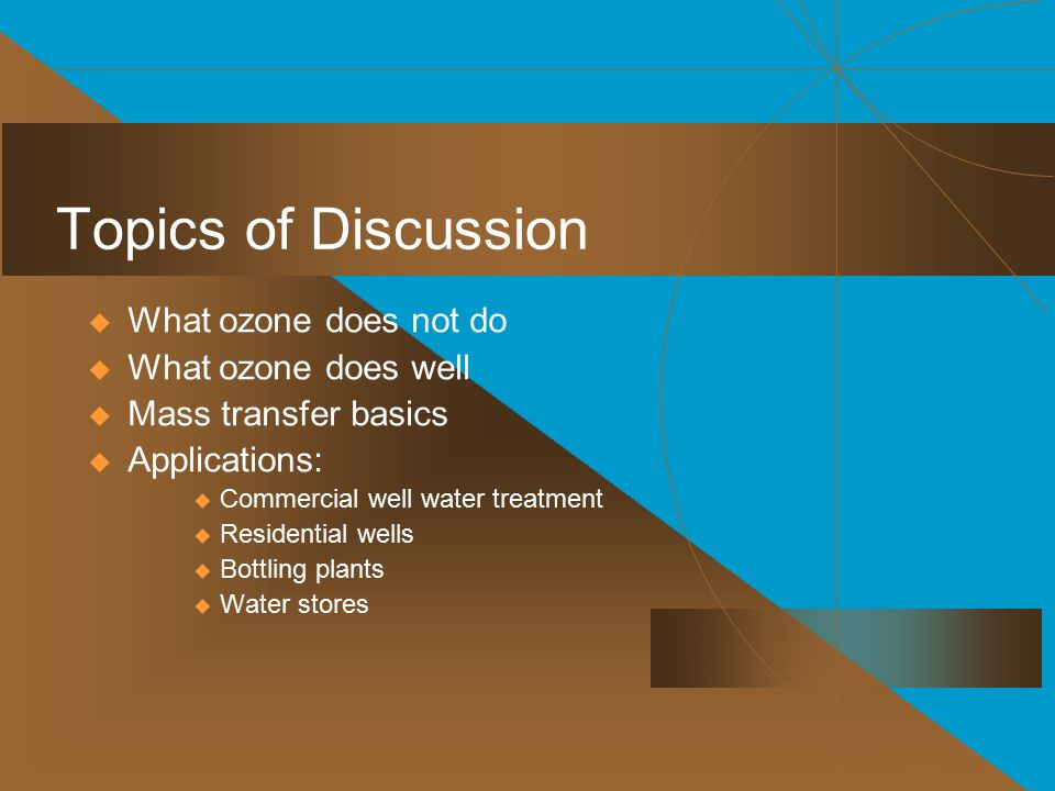 Topics of Discussion What ozone does not do What ozone does well