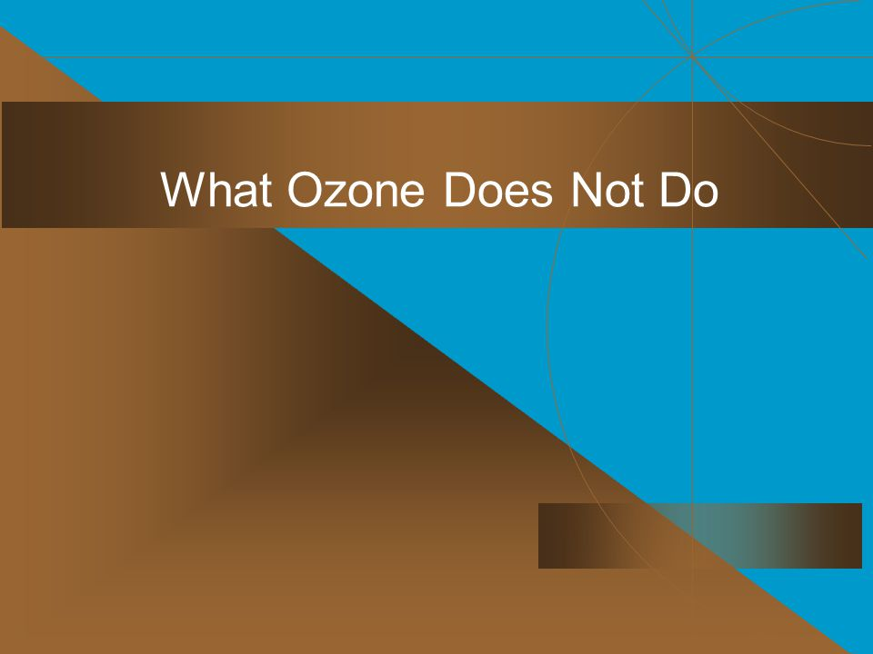 What Ozone Does Not Do