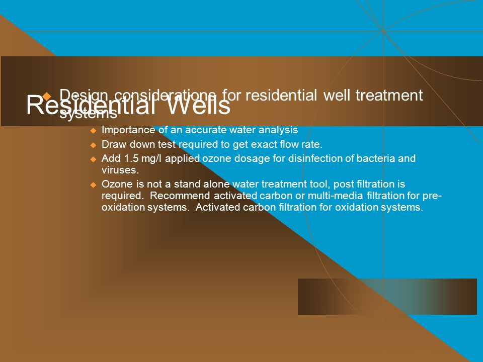 Residential Wells Design considerations for residential well treatment systems. Importance of an accurate water analysis.