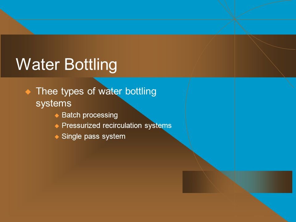 Water Bottling Thee types of water bottling systems Batch processing