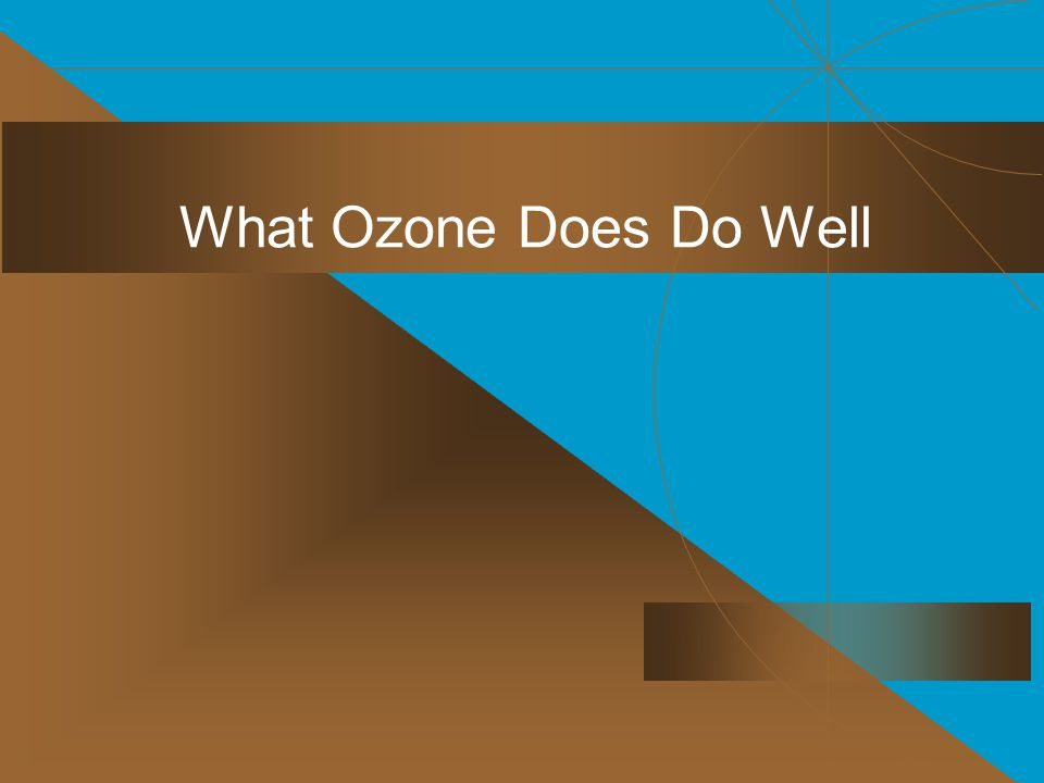 What Ozone Does Do Well