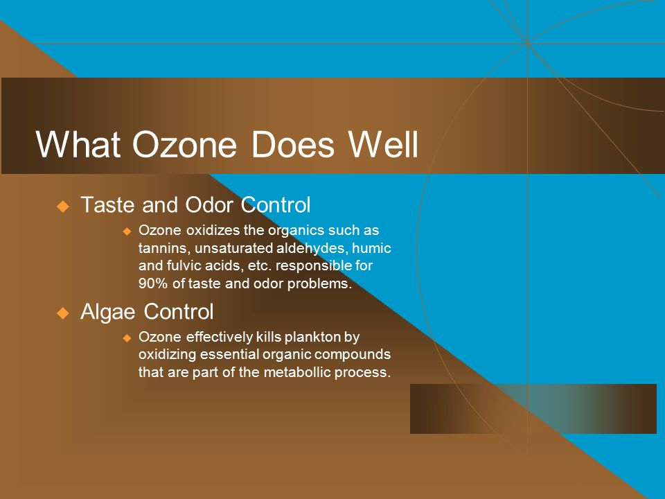What Ozone Does Well Taste and Odor Control Algae Control