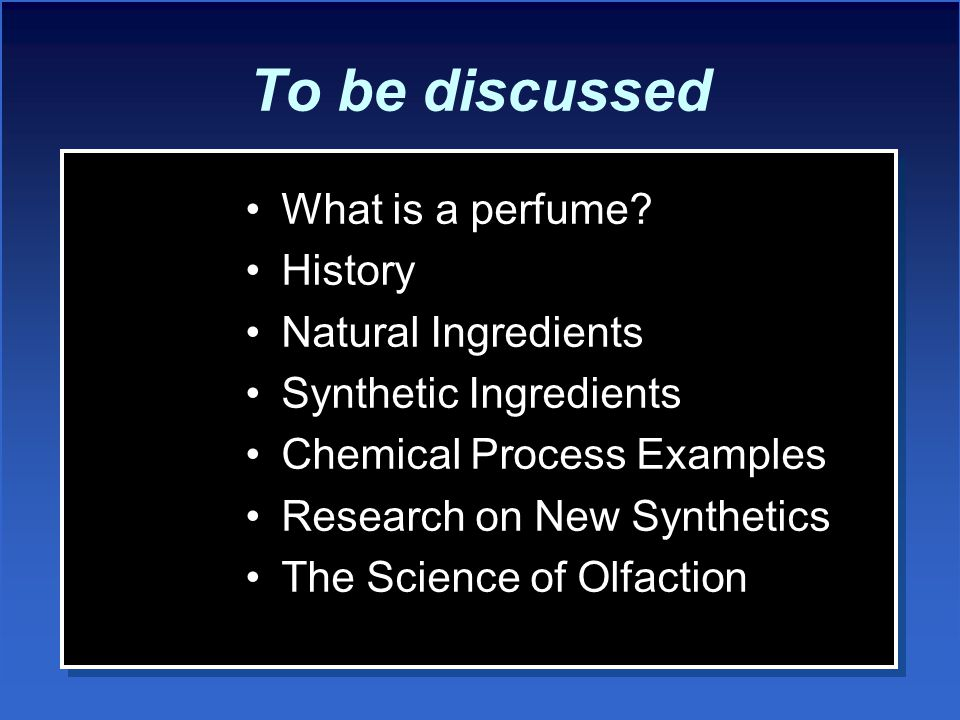 To be discussed What is a perfume History Natural Ingredients