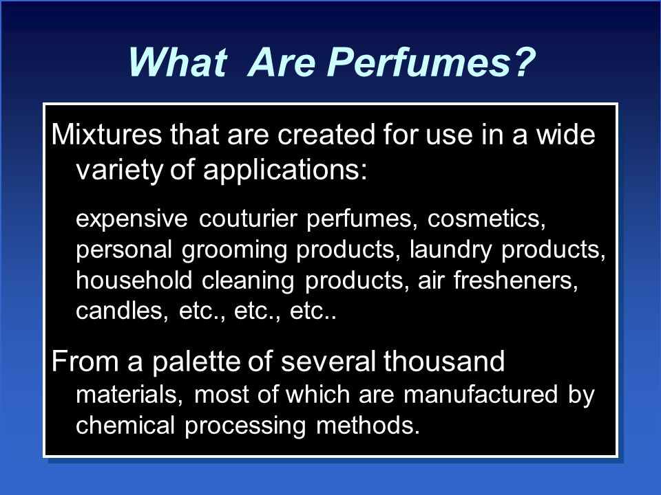What Are Perfumes Mixtures that are created for use in a wide variety of applications: