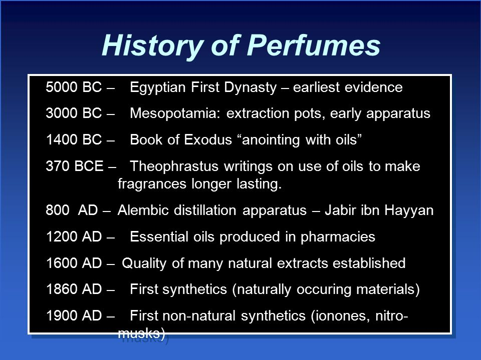 History of Perfumes 5000 BC – Egyptian First Dynasty – earliest evidence. 3000 BC – Mesopotamia: extraction pots, early apparatus.