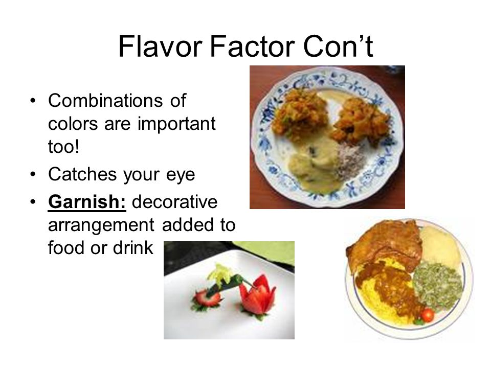 Flavor Factor Con't Combinations of colors are important too!