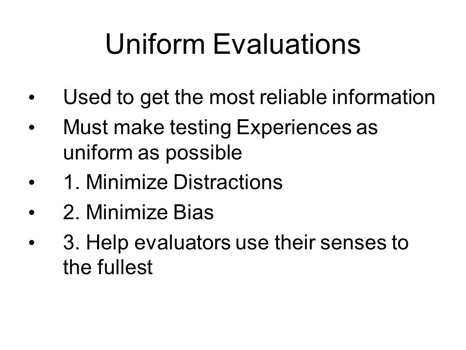 Uniform Evaluations Used to get the most reliable information