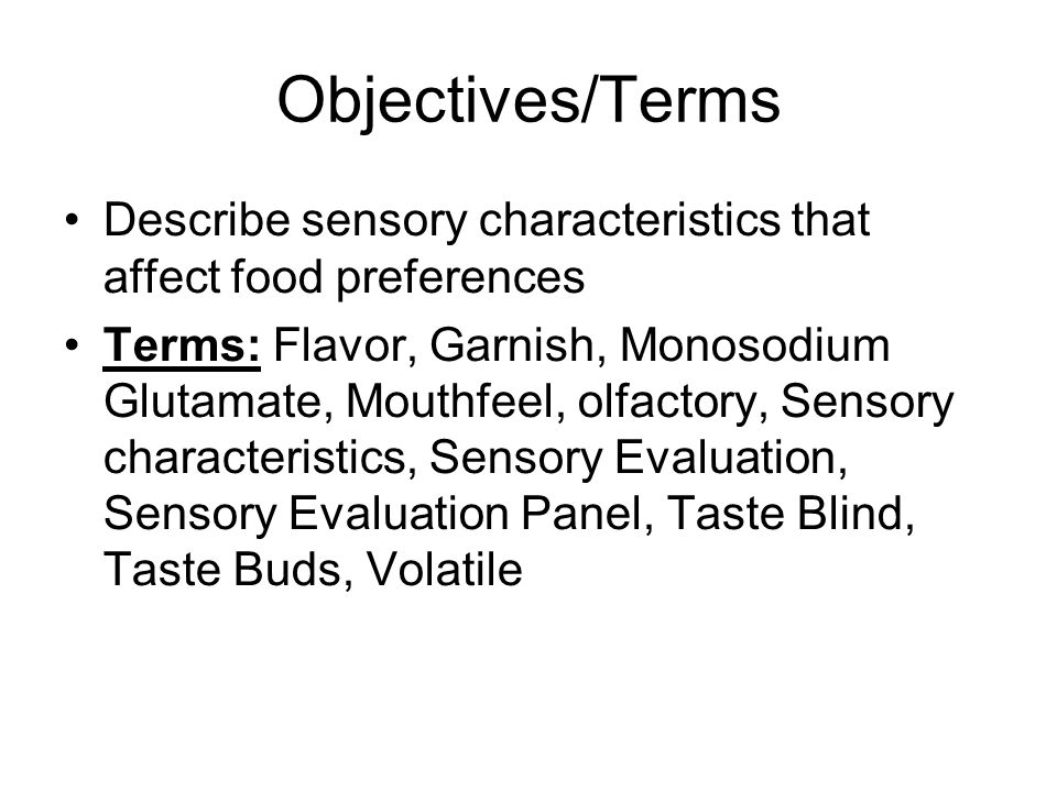 Objectives/Terms Describe sensory characteristics that affect food preferences.