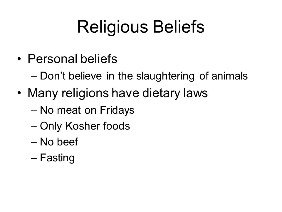 Religious Beliefs Personal beliefs Many religions have dietary laws