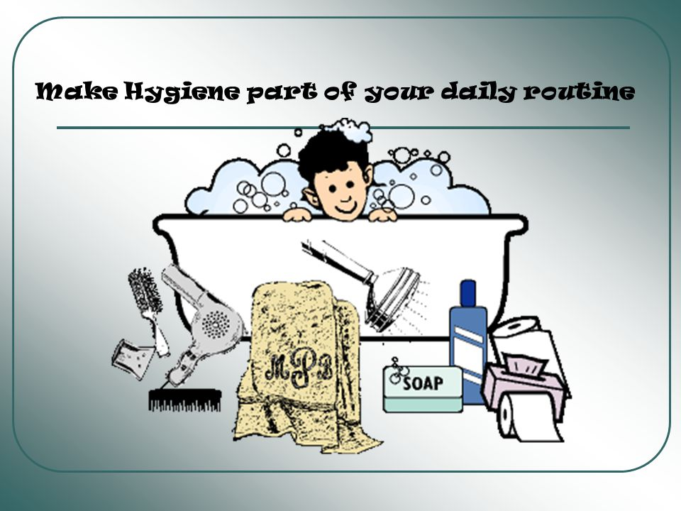 Make Hygiene part of your daily routine