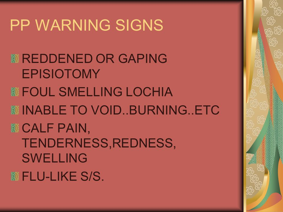 PP WARNING SIGNS REDDENED OR GAPING EPISIOTOMY FOUL SMELLING LOCHIA