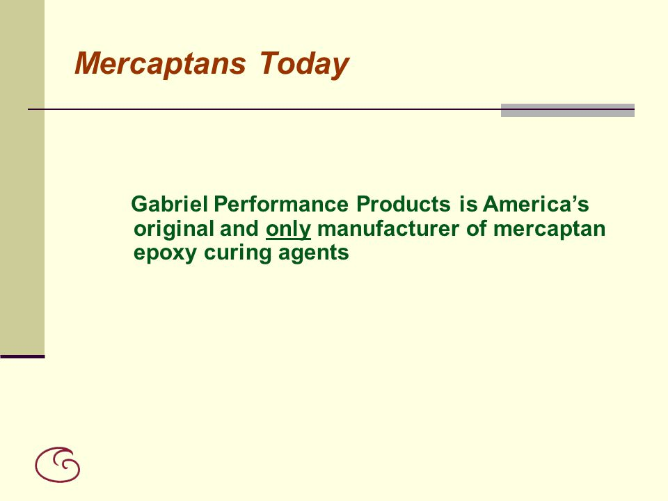 Mercaptans Today Gabriel Performance Products is America's original and only manufacturer of mercaptan epoxy curing agents.