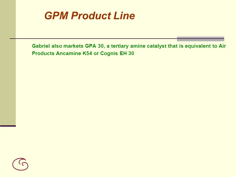 GPM Product Line Gabriel also markets GPA 30, a tertiary amine catalyst that is equivalent to Air.