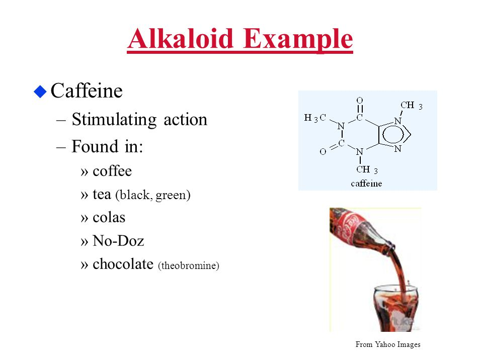 Alkaloid Example Caffeine Stimulating action Found in: coffee
