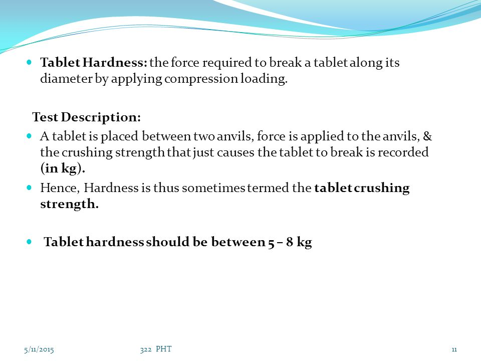 Hence, Hardness is thus sometimes termed the tablet crushing strength.
