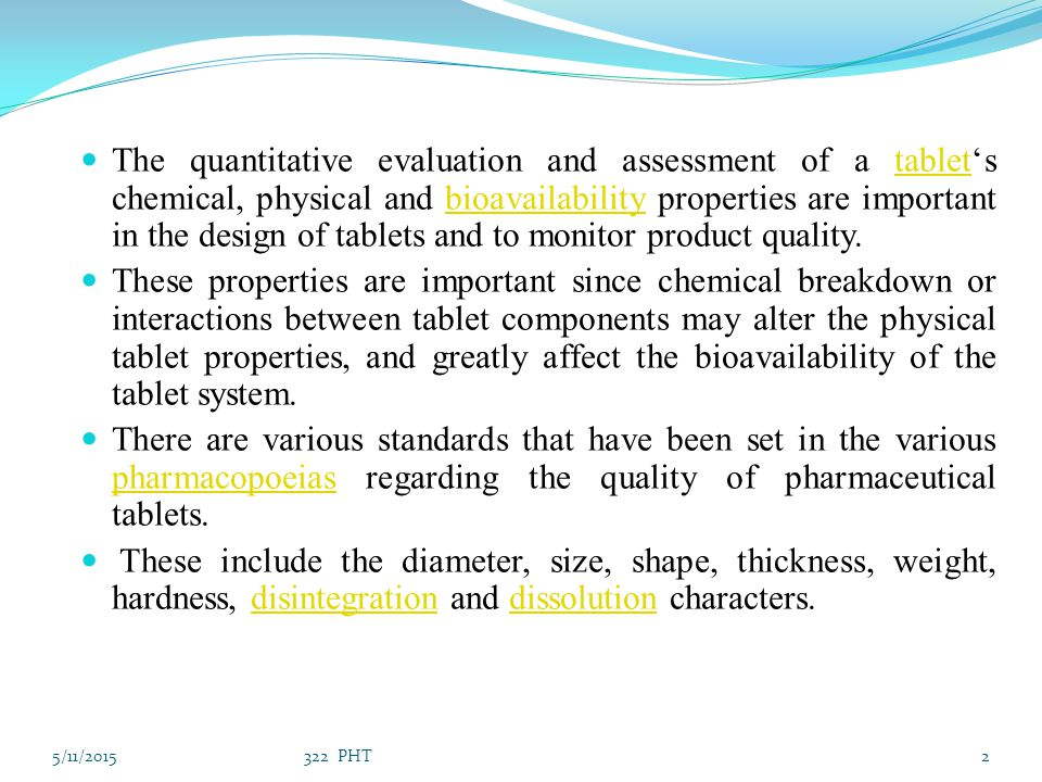 The quantitative evaluation and assessment of a tablet's chemical, physical and bioavailability properties are important in the design of tablets and to monitor product quality.