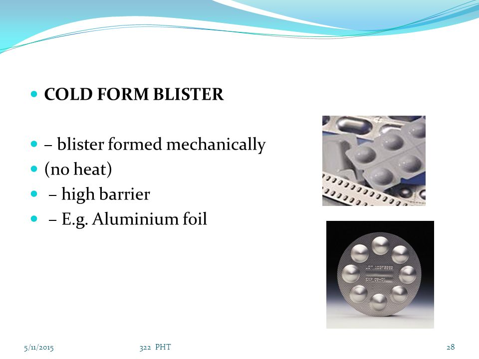 – blister formed mechanically (no heat) – high barrier