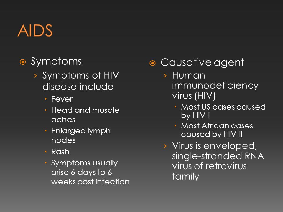 AIDS Symptoms Causative agent Symptoms of HIV disease include