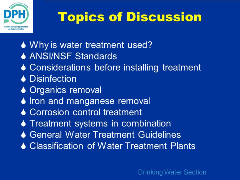 Topics of Discussion Why is water treatment used ANSI/NSF Standards