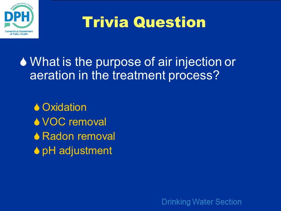 Trivia Question What is the purpose of air injection or aeration in the treatment process Oxidation.