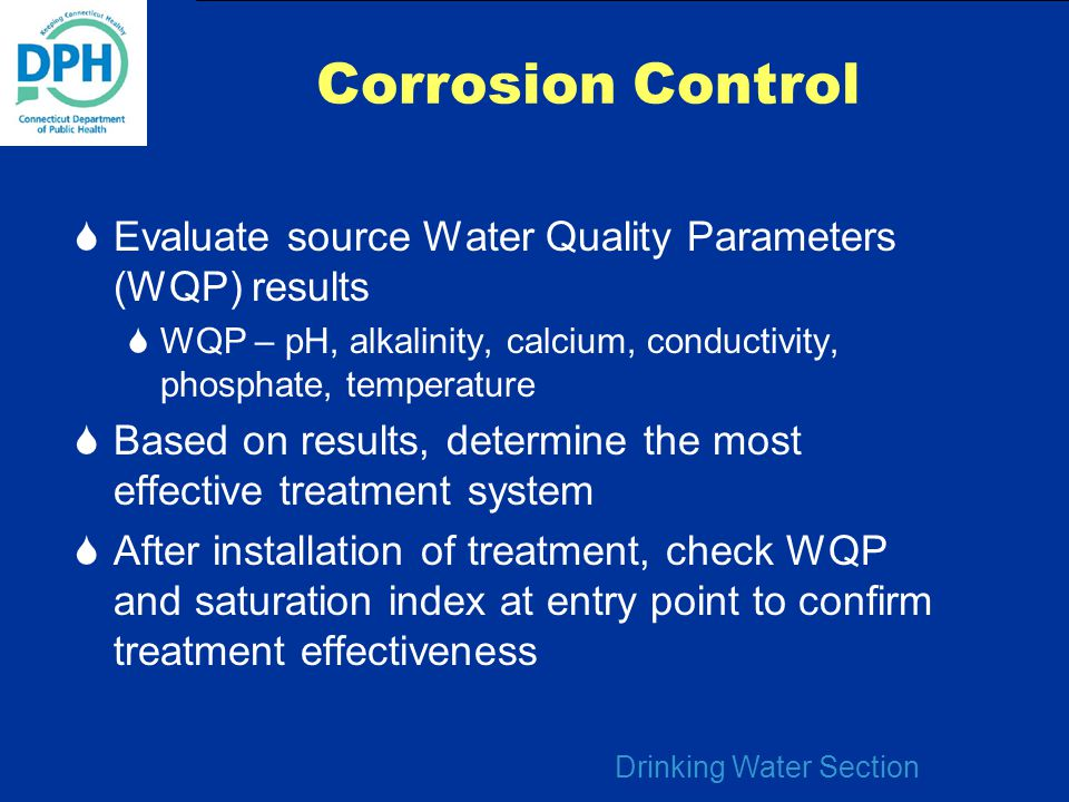 Corrosion Control Evaluate source Water Quality Parameters (WQP) results. WQP – pH, alkalinity, calcium, conductivity, phosphate, temperature.