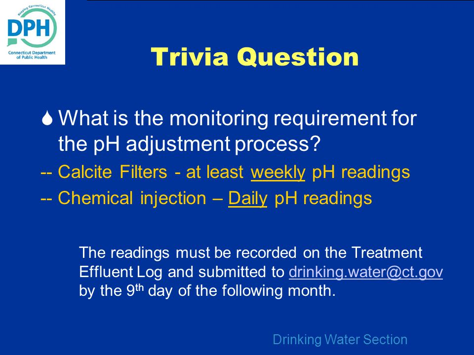 Trivia Question What is the monitoring requirement for the pH adjustment process -- Calcite Filters - at least weekly pH readings.