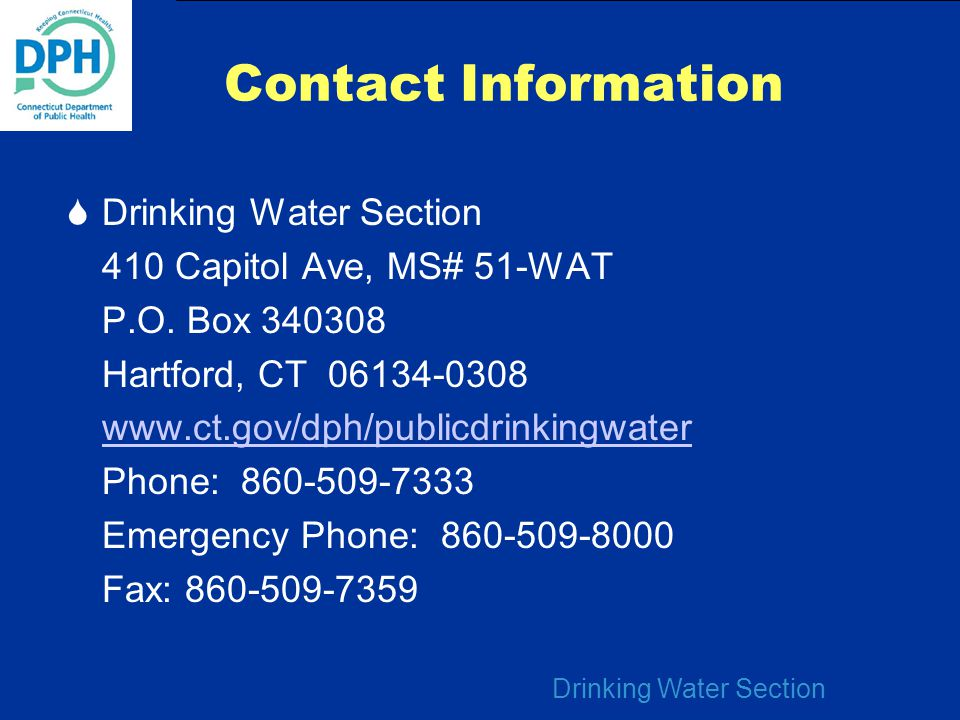 Contact Information Drinking Water Section. 410 Capitol Ave, MS# 51-WAT. P.O. Box 340308. Hartford, CT 06134-0308.