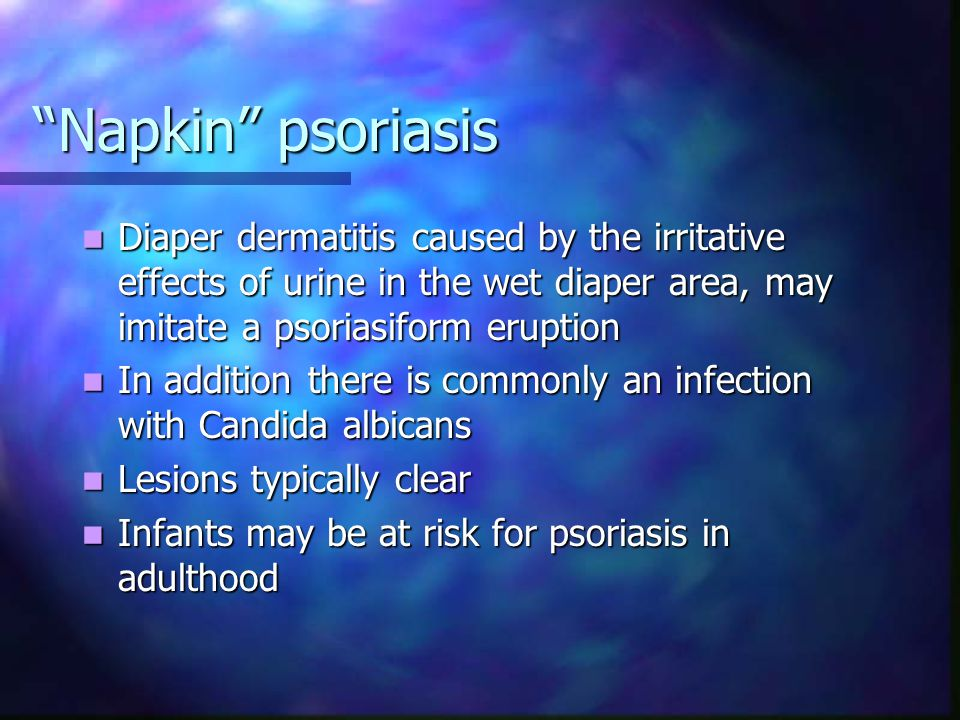 Napkin psoriasis Diaper dermatitis caused by the irritative effects of urine in the wet diaper area, may imitate a psoriasiform eruption.