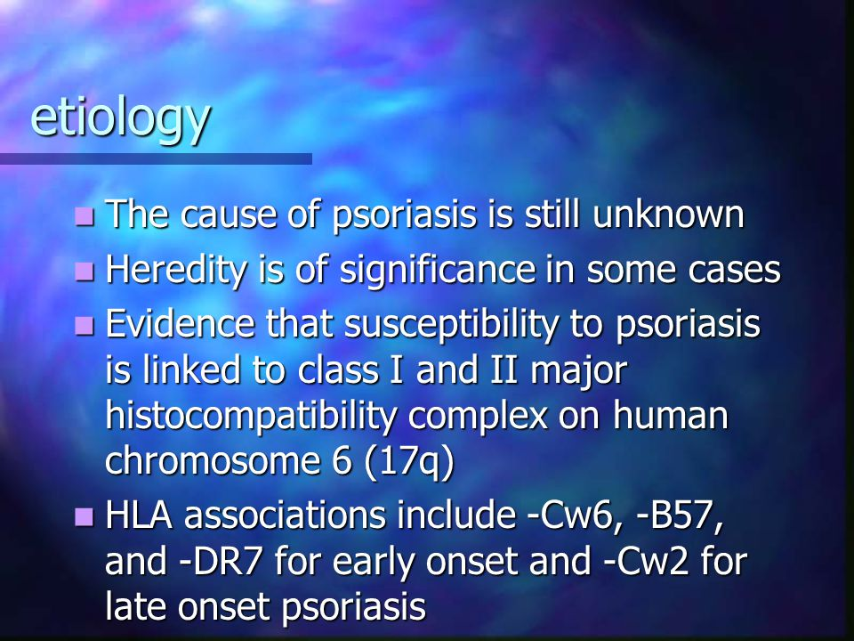 etiology The cause of psoriasis is still unknown