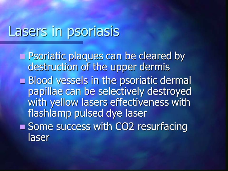 Lasers in psoriasis Psoriatic plaques can be cleared by destruction of the upper dermis.