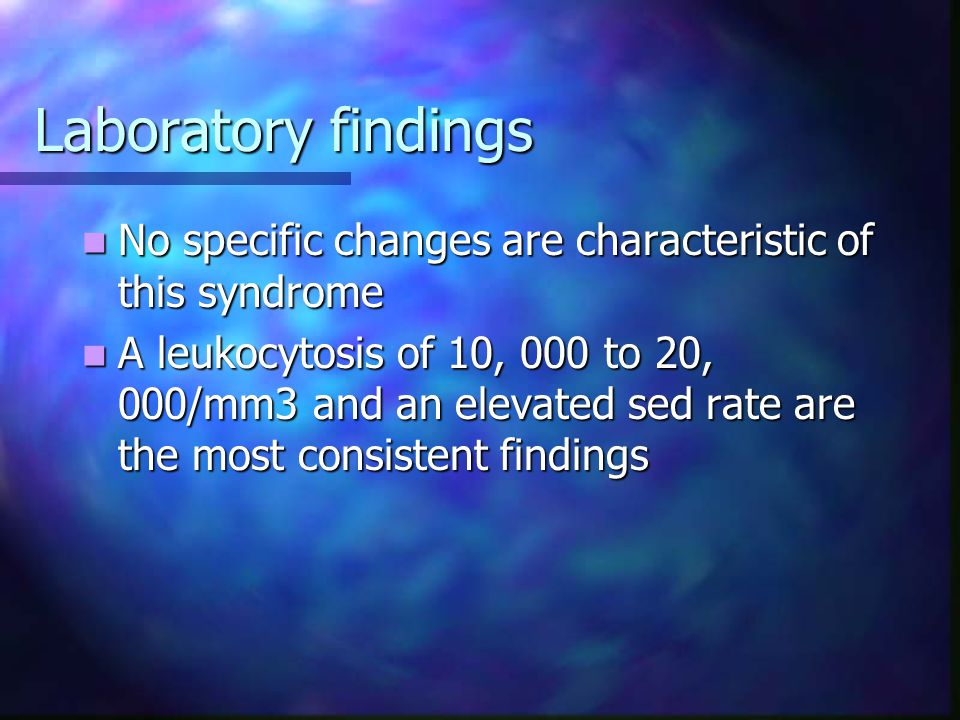 Laboratory findings No specific changes are characteristic of this syndrome.