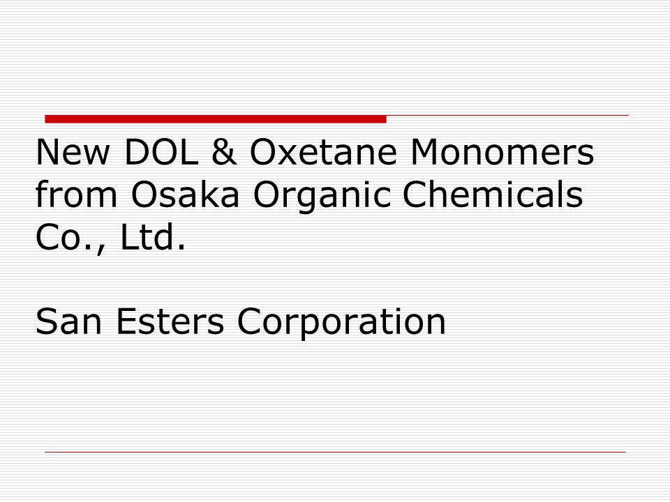 New DOL & Oxetane Monomers from Osaka Organic Chemicals Co. , Ltd