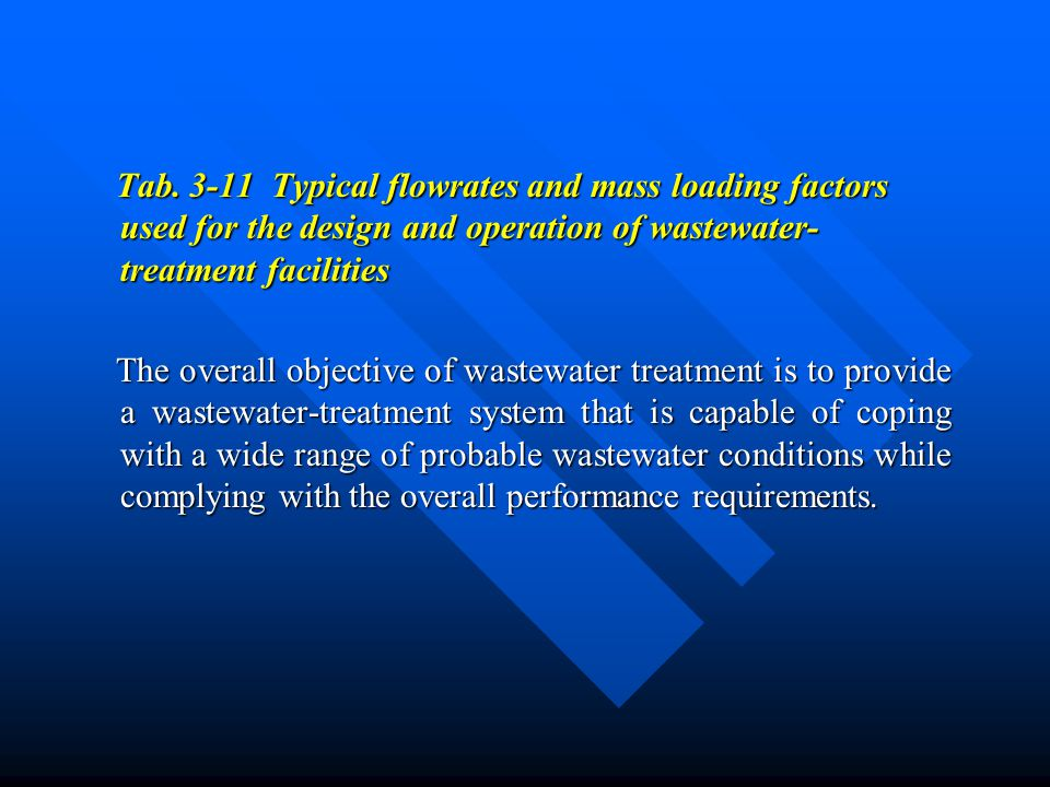 Tab. 3-11 Typical flowrates and mass loading factors used for the design and operation of wastewater-treatment facilities