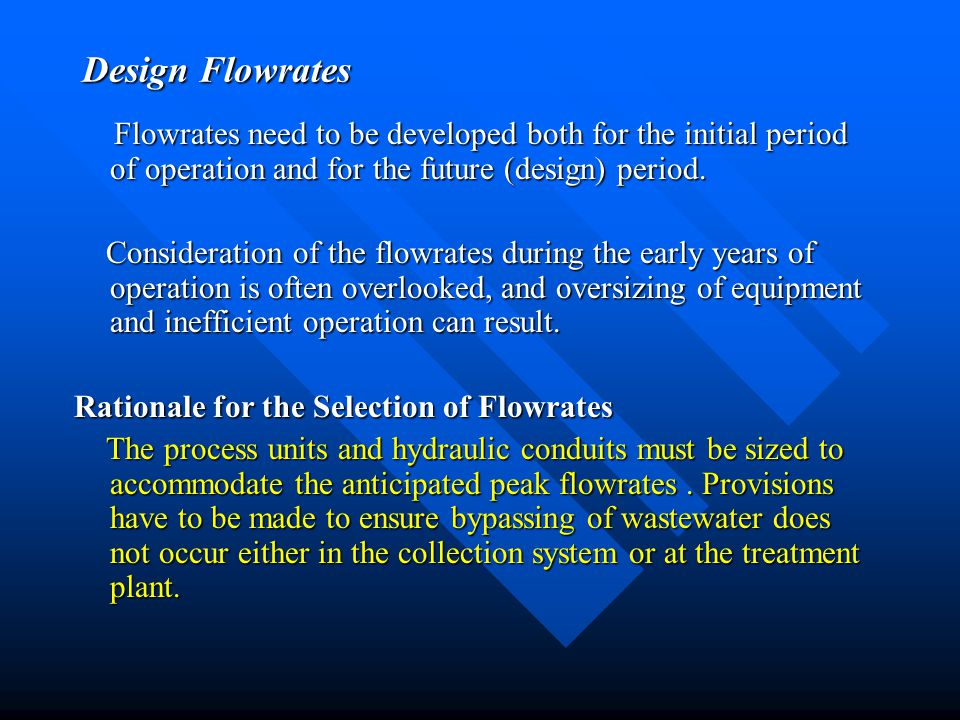 Design Flowrates Flowrates need to be developed both for the initial period of operation and for the future (design) period.