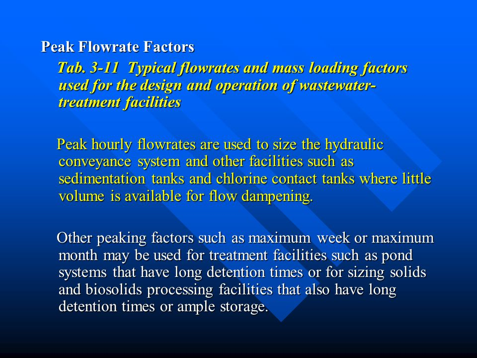 Peak Flowrate Factors Tab. 3-11 Typical flowrates and mass loading factors used for the design and operation of wastewater-treatment facilities.