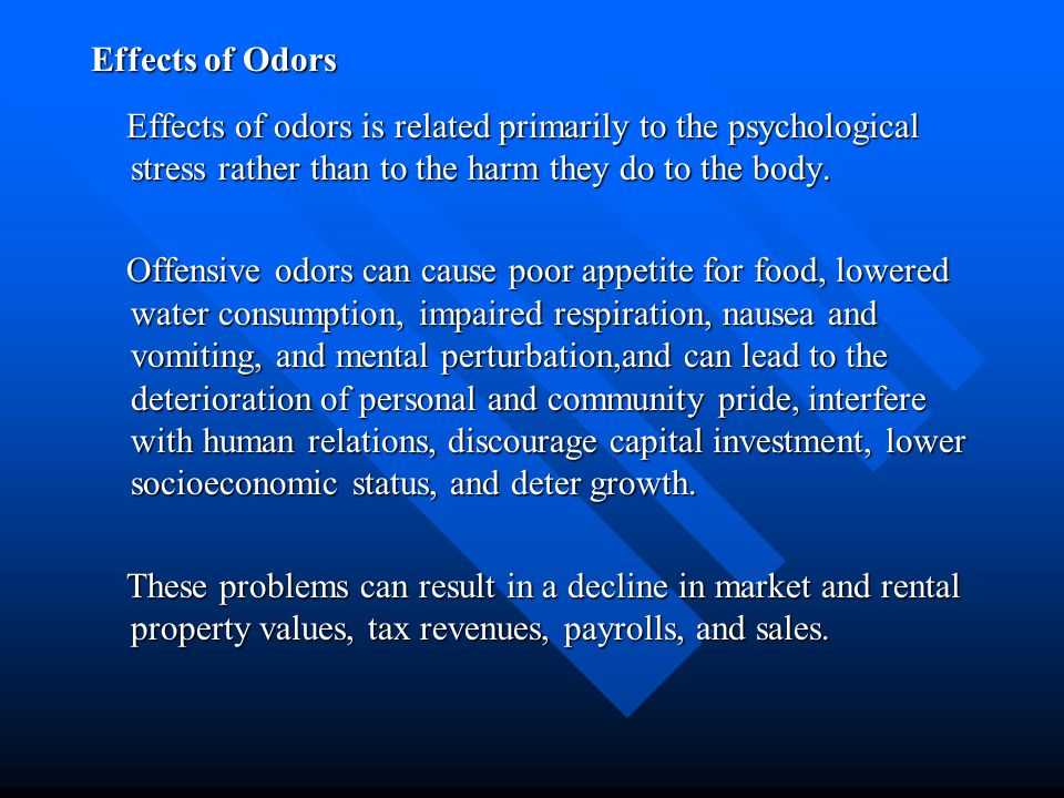 Effects of Odors Effects of odors is related primarily to the psychological stress rather than to the harm they do to the body.