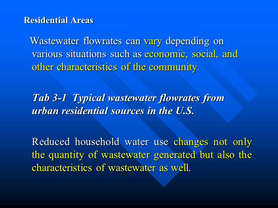 Residential Areas Wastewater flowrates can vary depending on various situations such as economic, social, and other characteristics of the community.