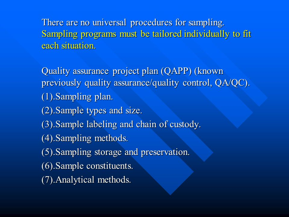 There are no universal procedures for sampling