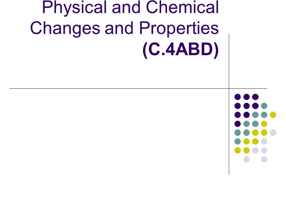 Physical and Chemical Changes and Properties (C.4ABD)