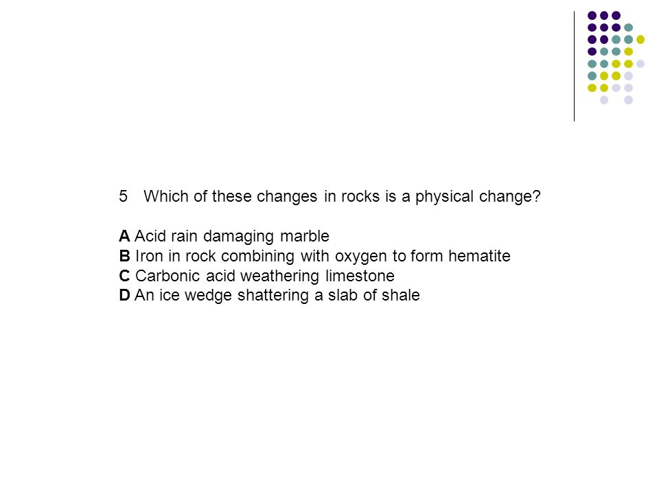 Which of these changes in rocks is a physical change