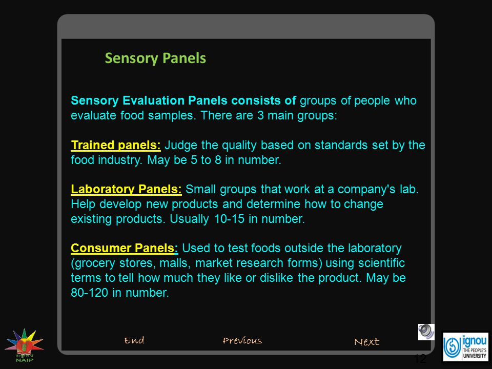 Sensory Panels Sensory Evaluation Panels consists of groups of people who evaluate food samples. There are 3 main groups: