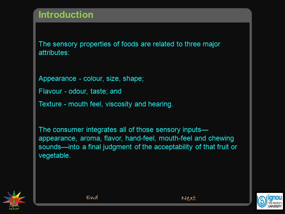 Introduction The sensory properties of foods are related to three major attributes: Appearance - colour, size, shape;