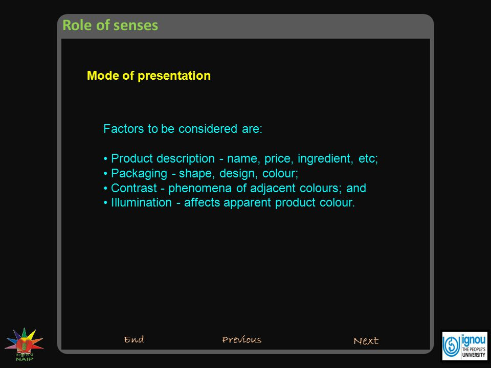Role of senses Mode of presentation Factors to be considered are: