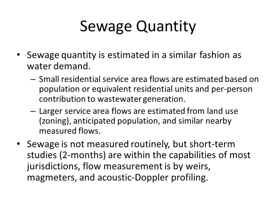 Sewage Quantity Sewage quantity is estimated in a similar fashion as water demand.